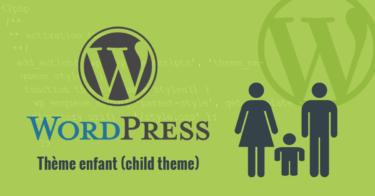 Comment créer un child theme (thème enfant) WordPress